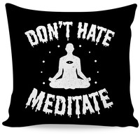 Don't Hate, Meditate Couch Pillow
