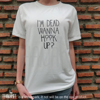I'm Dead Wanna Hook Up? TShirt - Fashion Grunge Horror Hipster Tee Shirt Tee Shirts Size - S M L XL XXL 3XL