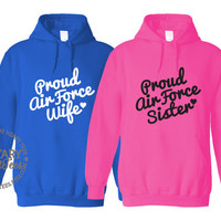 Custom Proud Air force Sweatshirt, Military Shirt for Wife, Fiance, Girlfriend, Mom, Sister
