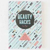 Beauty Hacks: 500 Simple Ways To Gorgeous Skin, Hair, Make-Up And Nails By Esme Floyd