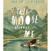 This Moose Belongs to Me : Oliver Jeffers, Oliver Jeffers : 9780007263905