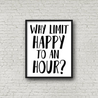Why Limit Happy To An Hour? Quote - Bar Art - Bar Decor - Happy Hour - Printable - Happy Print - Prints - Cocktail Prints - Downloadable Art