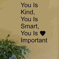 THE HELP Movie QUOTE. You Is Kind, You Is Smart, You Is Important vinyl wall art phrase word saying vinyl sticker decal 15