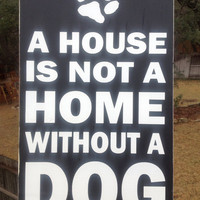 A House is not a Home without a DOG - home art, dog lovers, pet lovers, paw print, hone decor, wood sign