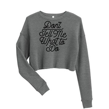Don't Tell Me What To Do Crop Sweatshirt