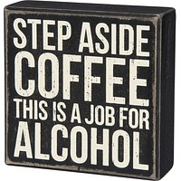 Step Aside Coffee - This Is A Job For Alcohol Wooden Box Sign