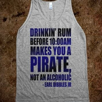 DRINKIN' RUM BEFORE 10:00 AM MAKES YOU A PIRATE