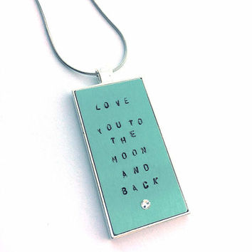 I Love You To The Moon And Back Necklace - Custom Hand Stamped - Hand Stamped Jewelry - Hand Stamped Necklace - Custom Pendant Necklace