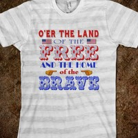 Oer the Land of the Free and the Home of the Brave