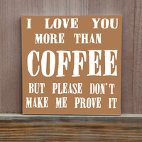 I Love You More Than Coffee But Please Don't Make Me Prove It Hand Painted Canvas Quote Kitchen Decor Coffee Enthusiast