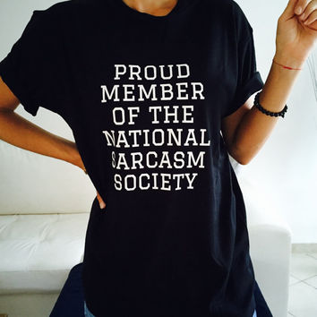 Proud member of the national sarcasm society Tshirt black Fashion funny slogan womens girls sassy cute top lazy