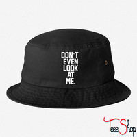Don't Even Look At Me bucket hat