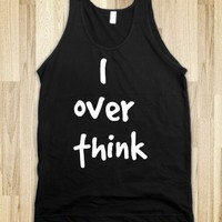 I OVER THINK
