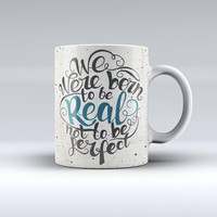 The We Were Born to be Real ink-Fuzed Ceramic Coffee Mug