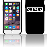 Or Nah 5 5s 6 6plus phone cases