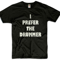 I Prefer The Drummer Men Women Ladies Funny Joke Geek Clothes T shirt Tee Gift Present