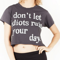 Don't Let Idiots Ruin Your Day Crop