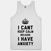 I Cant Keep Calm Because I Have Anxiety | HUMAN