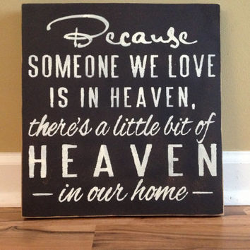 Because someone we love is in Heaven there's a little bit of Heaven in our home sign wall decor hanging sign wall sign sympathy
