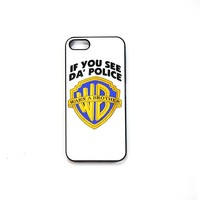 If You See Da' Police iPhone Case 5/5S 5C 4S/4