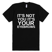 It's Not You It's Your Eyebrows-Unisex Black T-Shirt