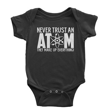 Never Trust An Atom They Make Up Everything Infant One-Piece Romper Bodysuit