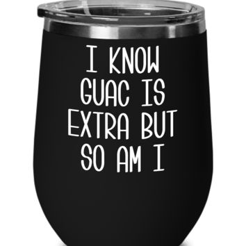 Avocado Wine Tumbler Gifts I Know Guac Is Extra and So Am I Extra AF Mug Funny Travel Coffee Cup Guacamole BPA Free