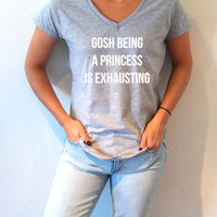 Gosh Being A Princess Is Exhausting V-neck T-shirt For Women fashion funny top cute sassy gift to her teen clothes work out princess tee