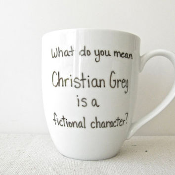 """50 Shades of Grey Mug - Christian Grey Coffee Cup - """"What do you mean Christian Grey is a fictional character"""""""