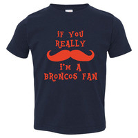 If You Really Mustache Im A Broncos Fan Youth Toddler Infant T Shirt for Denver Fans Fun Shirt for Kids Newborns