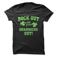 Rock Out With Your Shamrocks Out - On Sale
