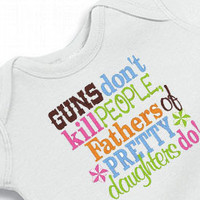 Onesuit Guns Don't Kill People, Daddy's of Pretty Girls Do Bodysuit  for the Baby Embroidered