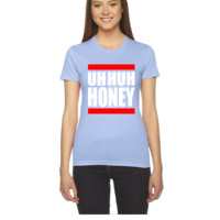 Uh huh honey - Women's Tee