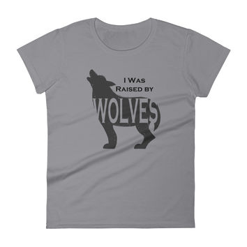 I was Raised by Wolves Women's short sleeve t-shirt
