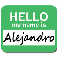 Alejandro Hello My Name Is Mouse Pad