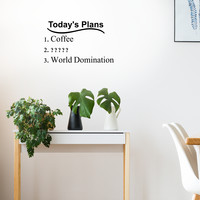 """Today's plans. Coffee. World Domination - 22"""" X 13"""" -  Funny Vinyl Wall Decal Sticker Art"""