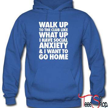 Walk Up To The Club Like What Up I Have Social Hoodie