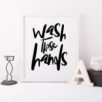 BATHROOM WALL ART,Wash Your Hands,Wash Those Hands Bathroom Decor,Wall Art,Bathroom Print,Nursery Print,Bathroom Sign,Typography Print,Quote