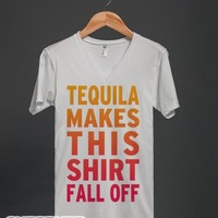 Tequila Makes This Shirt Fall Off (Vneck)-Unisex White T-Shirt