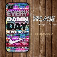 Nike with every damn day JUST DO IT with aztec : case For Iphone 4,5
