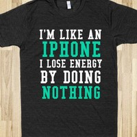 i'm like an iphone, i lose energy by doing nothing
