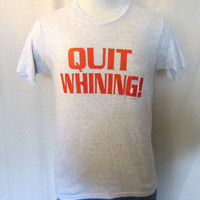 Cool 1992 FUNNY Saying Quit Whining Soft Men Small Medium T-Shirt