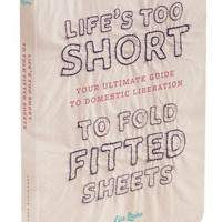Life's Too Short to Fold Fitted Sheets | Mod Retro Vintage Books | ModCloth.com