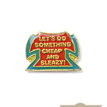 Cheap And Sleazy! Vintage Pin