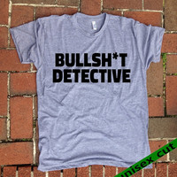 BULLSHIT DETECTIVE. Unisex heather gray tri blend T shirt .Women Mens Clothing. Pride. Workout. Gym.Funny. Sarcastic. Humor. Tough