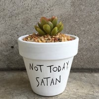 "Succulent Planter ""Not Today Satan"" Terra Cotta Pot Home Decor"