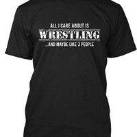 All I Care About Is Wrestling