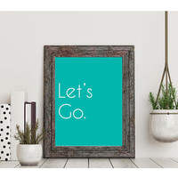 Let's Go White Font Teal Background Digital Download 8X10