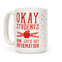 OKAY STUDENTS NOW LET'S GET INFORMATION MUG