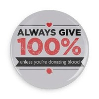 Funny Saying; Always Give 100% Unless You're Giving Blood (1.5 Inch Magnet)